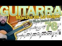 Clases de Guitarra – Marcha en la mayor, opus 59 de Matteo Carcassi. Lección 76